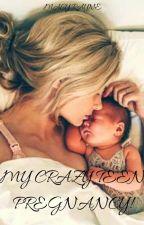My crazy teen pregnancy! by MacyRayne