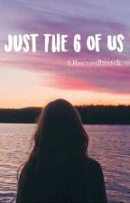 Just The 6 Of Us by ilovebooks_xoxo