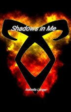 Shadows in Me (a Shadowhunter Fanfiction) by Isabeau2004