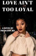 Love Ain't Too Loyal (Book 2) by NovelsByRo