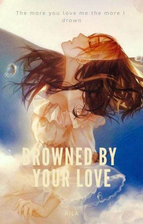 Drowned By Your Love by Ailasweetener