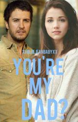 You're My Dad?(Luke Bryan Fanfic) by xxbluejeanbabyxx