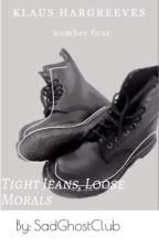 Tight Jeans, Loose Morals || a Klaus x fem OC by SadGhostClubb__