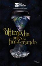 O ÚLTIMO DIA ANTES DO FIM DO MUNDO by AdrianaRamiro