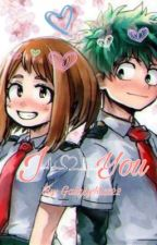 I Love You | BNHA Deku X Uraraka  by Galaxykiss22