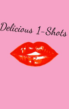Delicious 1-Shots & Stories by jthingokay
