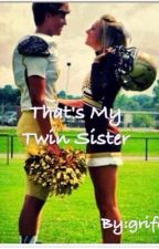 That's My Twin Sister by grifcat22