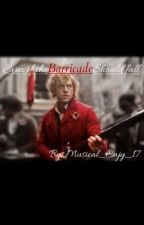Even if the Barricade Should Fall by Musical_Enjy_17