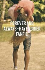 Forever and Always-Hayes Grier fanfic by gracieee5113