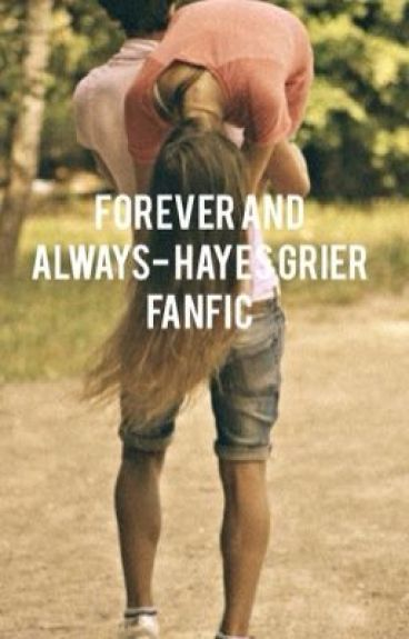 Forever and Always-Hayes Grier fanfic