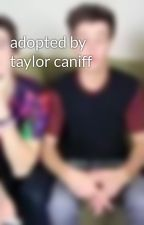 adopted by taylor caniff by magconobbsessed