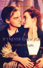 IF I NEVER KNEW YOU by TheDawsonGirl