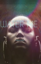 Water Me(a twisted interracial romance) by rostyem12