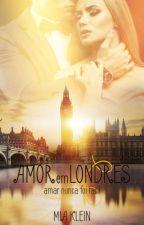 Amor em Londres - Capítulos de degustação! by MiaKlein