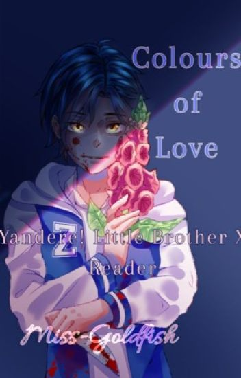 Yandere! Little Brother X Elder Sister! Reader 【Colours of Love】