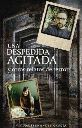 Una despedida agitada y otros relatos de terror by VictorFernandez1982