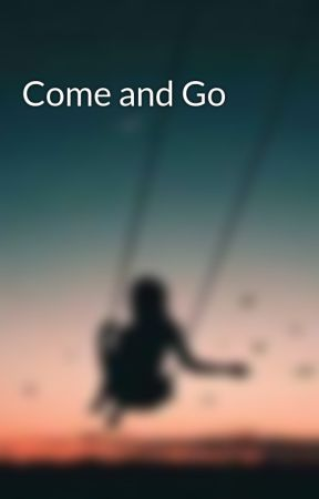 Come and Go by MERIEMELLE