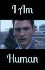 I Am Human (DBH Connor x Reader) by MadeByCyberlife