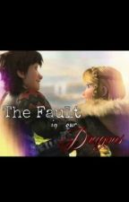 The Fault in our Dragons by FandomsEverywhere14
