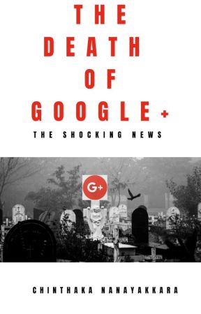 THE DEATH OF GOOGLE+ by writesupport