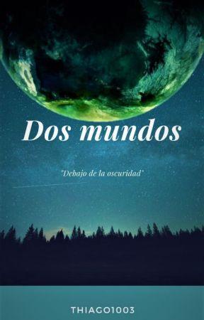 Dos Mundos [T1] by KiritoRojo