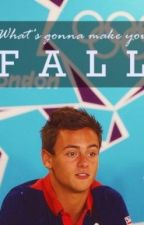 What's Gonna Make You Fall? (Tom Daley Fan Fiction) by harryalltheway