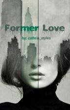 former love by cathrin_styles