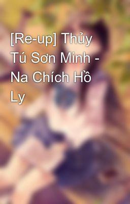 Đọc truyện [Re-up] Thủy Tú Sơn Minh - Na Chích Hồ Ly