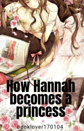 How Hannah becomes a princess | Original by Booklover170104