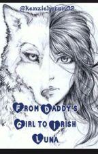 From Daddys Girl to Irish Luna by kenziehoran02