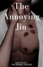 The Annoying Jin | ✓ by -theboringwriter-