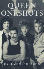 Queen Oneshots by callmemrsdeacon
