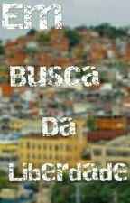Em busca da Liberdade by Sa13Soares