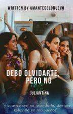 Debo olvidarte, pero no(Juliantina)  by Amantedelonuevo