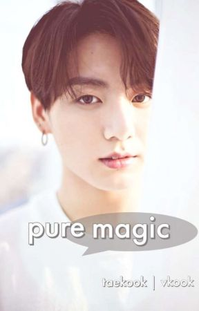 Pure Magic [taekook/vkook] by daddyjuancock