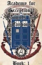 Academy for Exceptional Fangirls and Fanboys: Book 1 by Whovian213