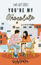Love Cafe Series: You're My CHOCOLATE <3 (EDITING and REVISING) by Simply_MM