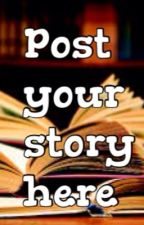 Post Your story Here by BobTheFlyingCat