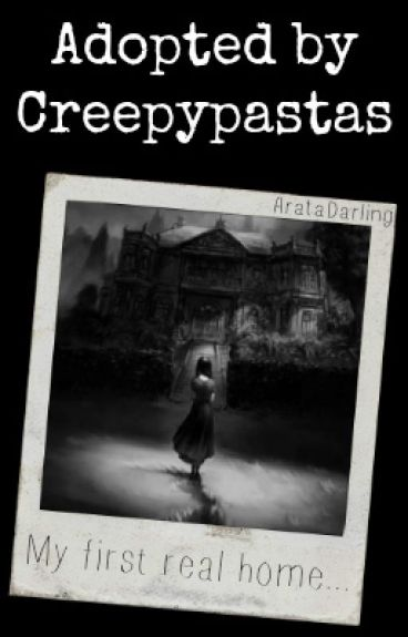 ~Completed~ Adopted By CreepyPastas (CreepyPasta Fanfic)