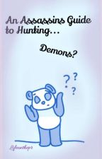 An Assassins Guide To Hunting Demons (HxH And NNT Cossover) by Lifeonthepr