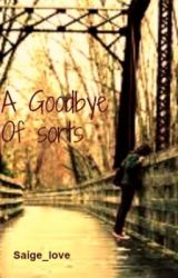 A goodbye Of Sorts by Saige_love