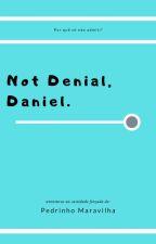 Daniel, not Denial by JusTellinMaStory