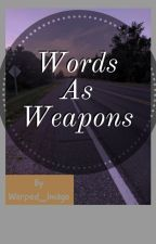 Words As Weapons by Warped_Image