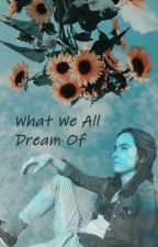 What we all Dream of by Shinedownonme