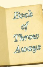 Book of Throw Aways by PhoenixReign95
