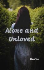 Alone and Unloved by ClareTan4