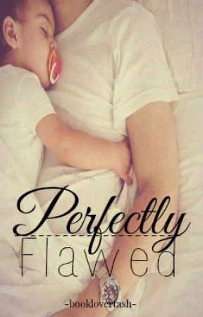 Perfectly Flawed (re-writing) by booklovertash