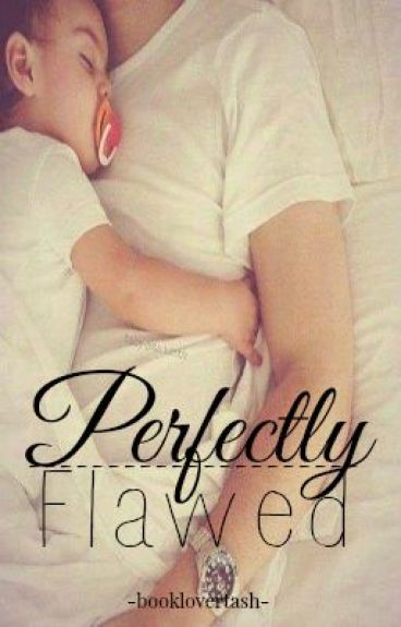 Perfectly Flawed (re-writing)