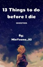 13 Things to do before I die by MinYoona_93