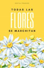 Todas las flores se marchitan by Anklebitters94